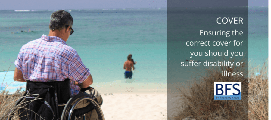 Ensuring the correct cover should you suffer disability or illness